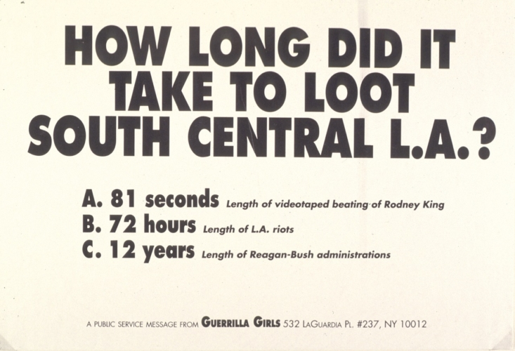 "Guerrilla Girls, ""How Long Did It Take to Loot South Central L.A.?,"" offset, 1992. New York, NY. Photo courtesy of the Center for the Study of Political Graphics."